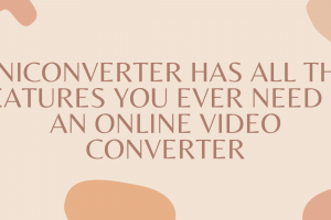UNICONVERTER HAS ALL THE FEATURES YOU EVER NEED IN AN ONLINE VIDEO CONVERTER